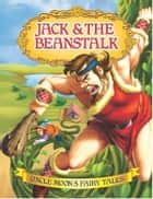 Jack and the Beanstalk - Uncle Moon's Fairy Tales ebook by Anuj Chawla