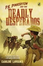 P.K. Pinkerton and the Case of the Deadly Desperados ebook by Caroline Lawrence