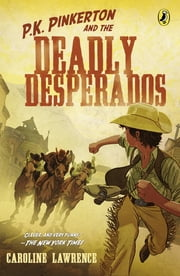 P.K. Pinkerton and the Deadly Desperados ebook by Caroline Lawrence