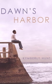 Dawn's Harbor ebook by Kymberly Hunt