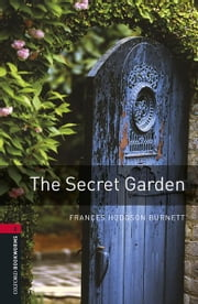 The Secret Garden Level 3 Oxford Bookworms Library ebook by Frances Hodgson Burnett