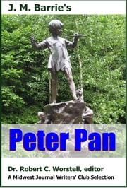 J.M. Barrie's Peter Pan - A Midwest Journal Writers Club Selection ebook by Midwest Journal Writers' Club,Dr. Robert C. Worstell,J.M. Barrie