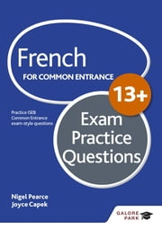 French for Common Entrance 13+ Exam Practice Questions eBook by Nigel Pearce, Joyce Capek