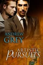 Artistic Pursuits ebook by Andrew Grey