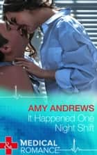 It Happened One Night Shift (Mills & Boon Medical) ebook by Amy Andrews
