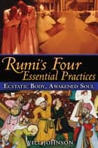 Rumi's Four Essential Practices ebook by Will Johnson