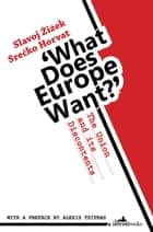 What Does Europe Want? The Union and its Discontents ebook by Slavoj Zizek, Srecko Horvat