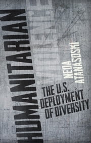 Humanitarian Violence - The U.S. Deployment of Diversity ebook by Neda Atanasoski