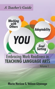 Embracing Work Readiness in Teaching Language Arts - Volume 1 ebook by Maria Nerizza S. Veloso-Liyanage
