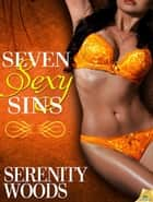 Seven Sexy Sins ebook by Serenity Woods