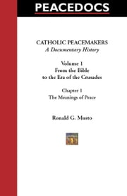 Catholic Peacemakers 1: 1. The Meanings of Peace ebook by Musto, Ronald G.