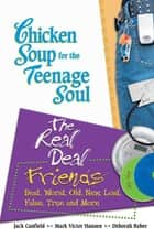 Chicken Soup for the Teenage Soul: The Real Deal Friends ebook by Jack Canfield,Mark Victor Hansen