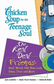 Chicken Soup for the Teenage Soul: The Real Deal Friends - Best, Worst, Old, New, Lost, False, True and More ebook by Jack Canfield,Mark Victor Hansen