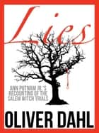 Lies: Ann Putnam Jr.'s Recounting of the Salem Witch Trials ebook by Oliver Dahl