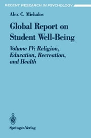 Global Report on Student Well-Being - Volume IV: Religion, Education, Recreation, and Health ebook by Alex C. Michalos