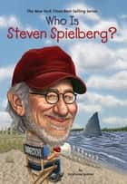 Who Is Steven Spielberg? ebook by Stephanie Spinner, Daniel Mather, Who HQ