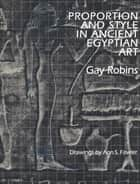 Proportion and Style in Ancient Egyptian Art ebook by Gay Robins,Ann S.  Fowler