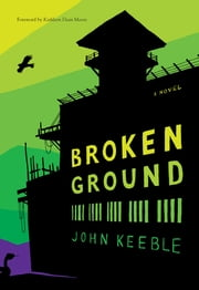 Broken Ground - A Novel ebook by John Keeble,Kathleen Moore