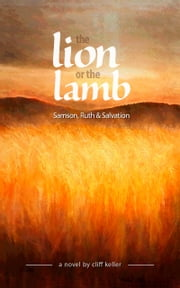 The Lion or the Lamb, Samson, Ruth and Salvation ebook by Cliff Keller