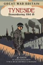 Great War Britain Tyneside - Remembering 1914-18 ebook by Jo Bath