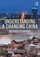 Understanding a Changing China - Key Issues for Business ebook by Howard Davies, Matevz Raskovic