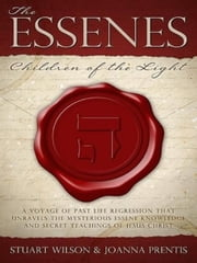 The Essenes - Children of the Light ebook by Stuart Wilson,Joanna Prentis