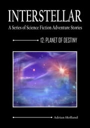 INTERSTELLAR - A Series of Science Fiction Adventure Stories - 12: Planet of Destiny ebook by Adrian Holland