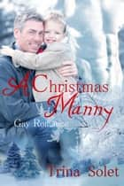 A Christmas Manny ebook by Trina Solet