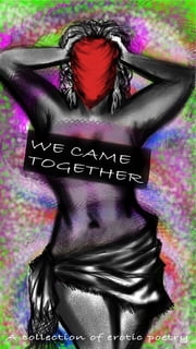 We Came Together - a collection of erotic poetry ebook by Patrice Ingram,William Davis Jr.