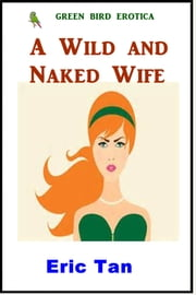 A Wild and Naked Wife ebook by Eric Tan