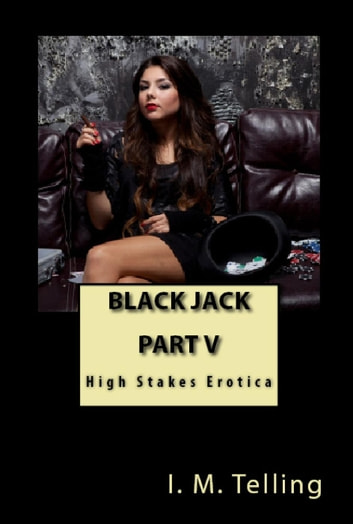 Black Jack - High Stakes Erotica, #5 ebook by I. M. Telling
