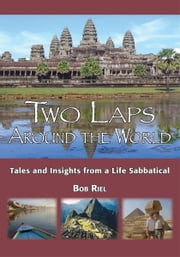 Two Laps Around the World - Tales and Insights from a Life Sabbatical ebook by Bob Riel