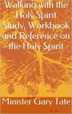 Walking with the Holy Sprit: Study, Workbook and Reference ebook by Minister Gary Tate