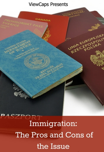 Immigration: The Pros and Cons of the Issue ebook by ViewCaps