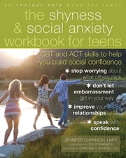 The Shyness and Social Anxiety Workbook for Teens - CBT and ACT Skills to Help You Build Social Confidence ebook by Jennifer Shannon, LMFT,Doug Shannon,Christine Padesky