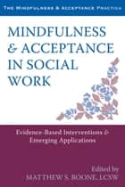 Mindfulness and Acceptance in Social Work ebook by Matthew S. Boone, LCSW