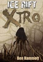 Xtro - Ice Rift, #4 ebook by Ben Hammott