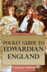 Pocket Guide to Edwardian England ebook by Evangeline Holland