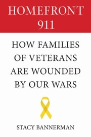 Homefront 911 - How Families of Veterans Are Wounded by Our Wars ebook by Stacy Bannerman