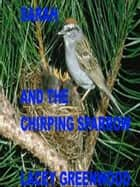 Sarah and the Chirping Sparrow ebook by Lacey Greenwood