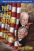 The Last Refuge - Patriotism, Politics, and the Environmin an Age of Terror ebook by David W. Orr