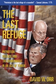 The Last Refuge - Patriotism, Politics, and the Environment in an Age of Terror ebook by David W. Orr