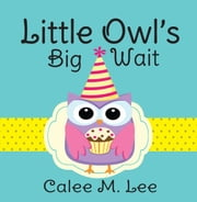 Little Owl's Big Wait ebook by Calee M. Lee