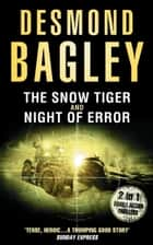 The Snow Tiger / Night of Error ebook by Desmond Bagley