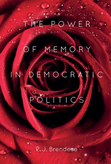 The Power of Memory in Democratic Politics ebook by P. J. Brendese