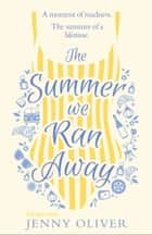 The Summer We Ran Away: From the author of uplifting women's fiction and bestsellers, like The Summerhouse by the Sea, comes the best holiday read of 2020! ebook by Jenny Oliver