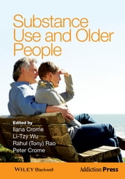 Substance Use and Older People ebook by Ilana Crome,Li-Tzy Wu,Rahul (Tony) Rao,Peter Crome
