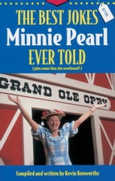 The Best Jokes Minnie Pearl Ever Told - (Plus some that she overheard!) ebook by Kevin Kenworthy