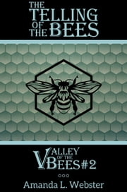 The Telling of the Bees: Valley of the Bees #2 ebook by Amanda L. Webster