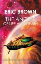 The Angels of Life and Death (short science fiction, space opera, aliens, cyberpunk and more) ebook by Eric Brown